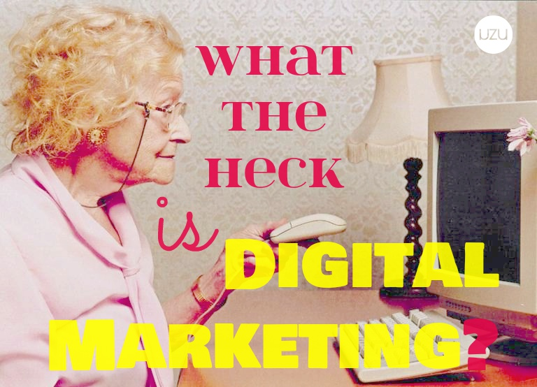 What The Heck Is Digital Marketing