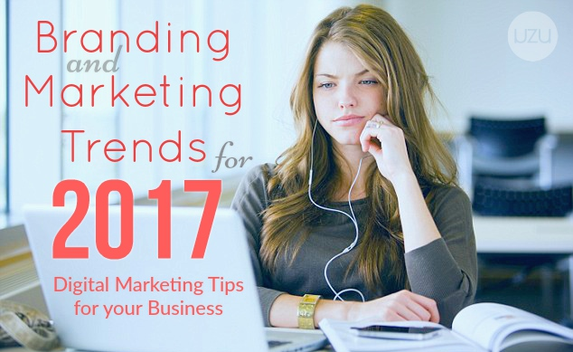 Branding and Marketing Trends for 2017